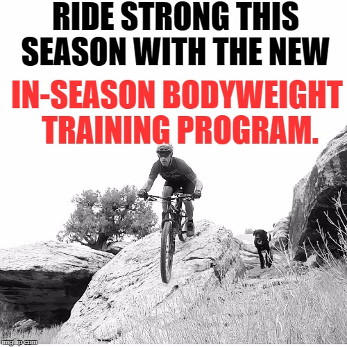 New In-Season Bodyweight Program to Help You Ride Strong All Season.
