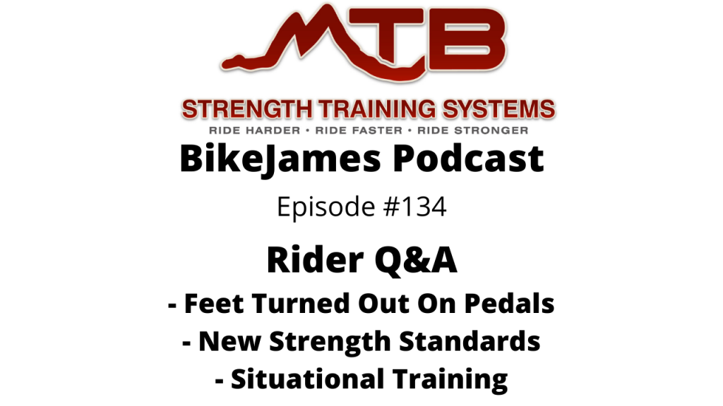 Rider Q&A Podcast – Feet Turned Out On Pedals, Strength Standards & Situational Training
